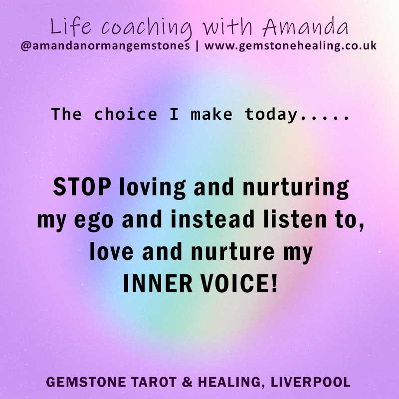 stop loving and nurturing your ego and instead listen to, love and nurture your inner voice
